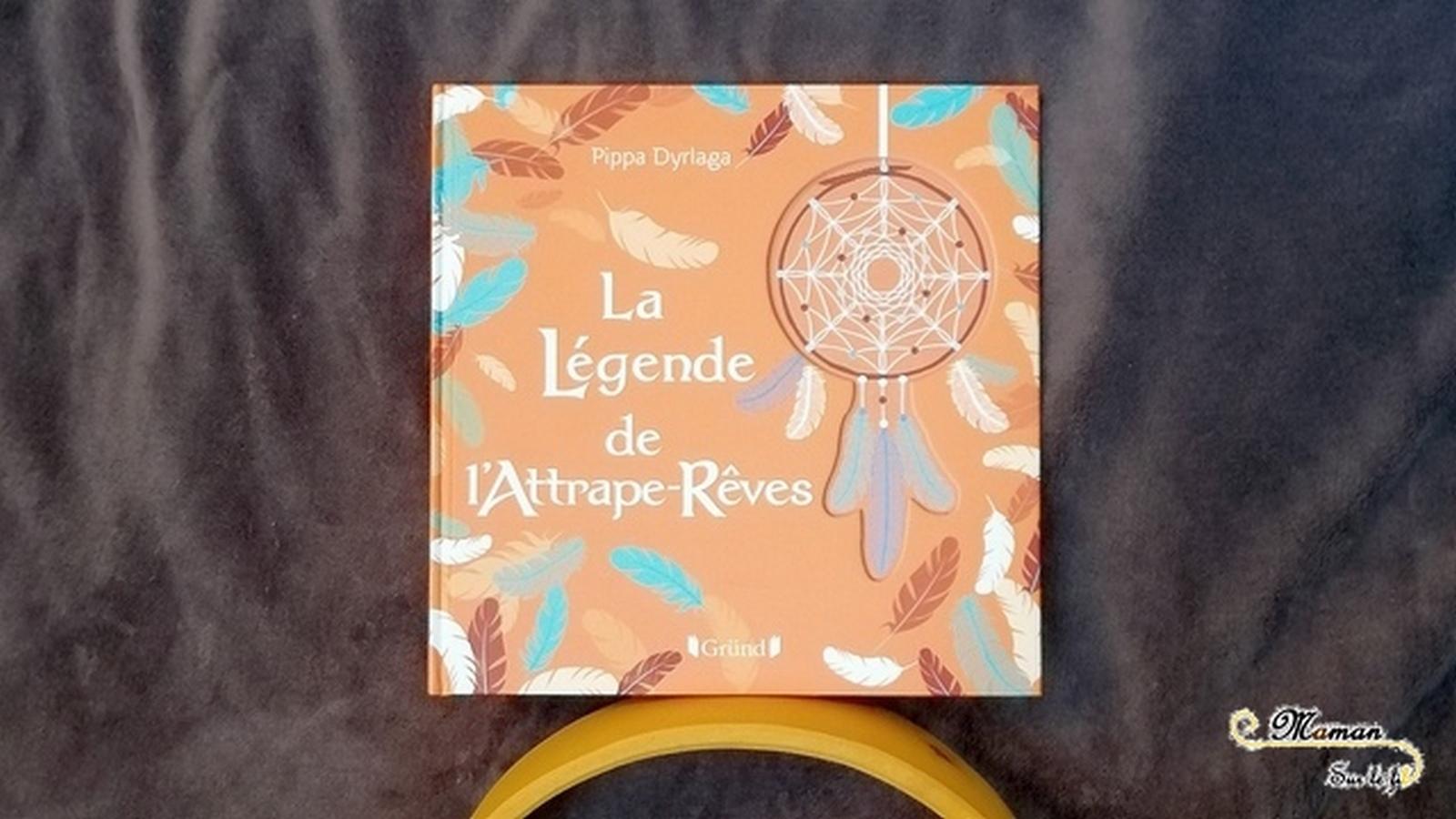 Littérature Jeunesse - La légende de l'attrape-rêves aux éditions Gründ - de Pippa Dyrlaga - Légende indienne