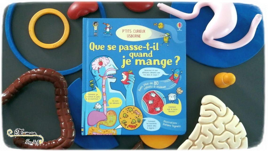 Test et avis livre enfants - P'tits Curieux Que se passe-t-il quand je mange Usborne - Digestion - Livre à rabats - fenêtres - Corps humain alimentation - littérature enfant - mslf