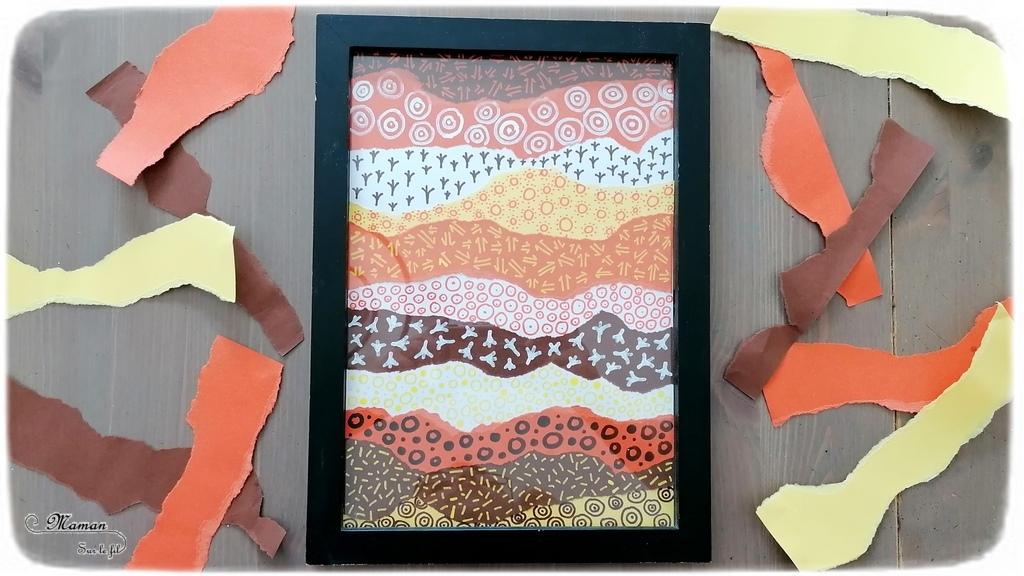 Activité créative et manuelle enfants - Tableau Art aborigène en papier déchiré et graphismes - Collage et couleurs chaudes - Découverte d'un art particulier - Dessin - Créativité - Océanie et Australie - Découverte d'un pays - Espace et géographie - arts visuels et atelier maternelle, Cycle 1, 2 et 3 - Eté - mslf